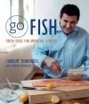 Go Fish: Fresh Ideas for American Seafood - Laurent Tourondel, Andrew Friedman