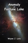 Anomaly at Fortune Lake - Wayne J. Lutz
