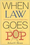 When Law Goes Pop: The Vanishing Line between Law and Popular Culture - Richard K. Sherwin, Sherwin, Richard K. Sherwin, Richard K.