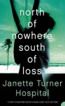 North of Nowhere, South of Loss - Janette Turner Hospital