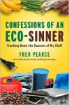 Confessions of an Eco-Sinner: Tracking Down the Sources of My Stuff - Fred Pearce