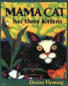 Mama Cat Has Three Kittens - Denise Fleming