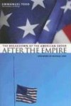 After the Empire: The Breakdown of the American Order (European Perspectives: A Series in Social Thought and Cultural Criticism) - Emmanuel Todd