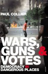 Wars, Guns and Votes: Democracy in Dangerous Places - Paul Collier