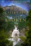 The Legend of Broken - Caleb Carr