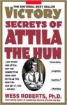 Victory Secrets of Attila the Hun - Wess Roberts