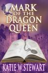 Mark of the Dragon Queen - Katie W. Stewart