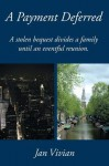 A Payment Deferred: A Stolen Bequest Divides a Family Until an Eventful Reunion. - Jan Vivian