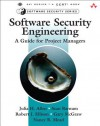 Software Security Engineering: A Guide for Project Managers - Julia H Allen, Sean J Barnum, Robert J Ellison, Gary McGraw, Nancy R Mead