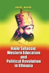 Haile Selassie, Western Education and Political Revolution in Ethiopia - Paulos Milkias