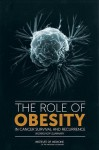 The Role of Obesity in Cancer Survival and Recurrence: Workshop Summary - National Cancer Policy Forum, Board on Health Care Services, Institute of Medicine