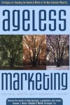 Ageless Marketing: Strategies for Reaching the Hearts and Minds of the New Customer Majority - David B. Wolfe, Robert Snyder