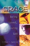 Grace: Being Loved, Loving God - Clifton F. Guthrie