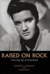 Raised on Rock: Growing Up at Graceland - David Stanley, Mark Bego