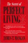 The Secret of Perfect Living - James T. Mangan