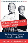 My Kid's An Honor Student, Your Kid's A Loser: The Pushy Parent's Guide To Raising The Perfect Child - Ralph Schoenstein