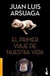 El primer viaje de nuestra vida - Juan Luis Arsuaga