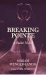 Breaking Pointe: A Ballet Novel - Miriam Wenger-Landis