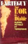 Tout L'Or du Diable: Guerre, Petrole et Terrorisme - Jean Lartéguy