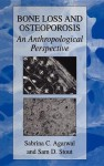 Bone Loss and Osteoporosis: An Anthropological Perspective - Sabrina C. Agarwal, Sam D. Stout