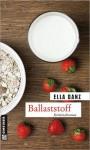 Ballaststoff: Angermüllers sechster Fall - Ella Danz