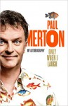 Only When I Laugh: My Autobiography - Paul Merton
