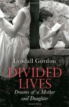 Divided Lives: Dreams of a Mother and a Daughter - Lyndall Gordon
