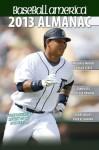 Baseball America 2013 Almanac: A Comprehensive Review of the 2012 baseball season - Baseball America