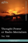 Personal Power Books (in 12 Volumes), Vol. VIII: Thought Power or Radio Mentalism - William W. Atkinson, Edward E. Beals