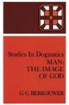 Man: The Image of God - G.C. Berkouwer