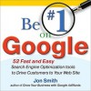 Be #1 on Google: 52 Fast and Easy Search Engine Optimization Tools to Drive Customers to Your Web Site - Jon Smith