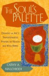 The Soul's Palette: Drawing on Art's Transformative Powers for Health and Well-Being - Cathy A. Malchiodi