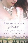 Enchantress of Paris: A Novel of the Sun King's Court - Marci Jefferson