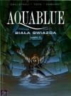 Aquablue: Biała Gwiazda, część 2 - Thierry Cailleteau, Ciro Tota
