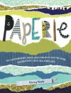 Paperie: 100 Contemporary Paper Craft Projects for the Home, Celebrations, Gifts & Jewlery - Kirsty Neale