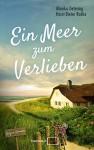 Ein Meer zum Verlieben: Rügen-Roman - Monika Detering, Horst-Dieter Radke