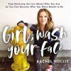 Girl, Wash Your Face: Stop Believing the Lies About Who You Are so You Can Become Who You Were Meant to Be - Rachel Hollis