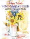 Water-Soluble Pencils: And Other Aquarelle Media - Wendy Jelbert
