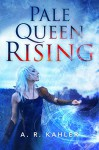 Pale Queen Rising (Pale Queen Series Book 1) - A. R. Kahler