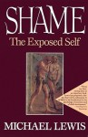 Shame: The Exposed Self - Michael Lewis