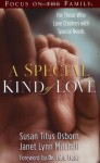 A Special Kind of Love: For Those Who Love Children with Special Needs - Susan Titus Osborn, Janet Lynn Mitchell, John T. Trent