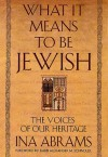 What It Means to Be Jewish: The Voices of Our Heritage - Ina Abrams