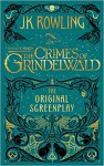 Fantastic Beasts: The Crimes of Grindelwald - The Original Screenplay (Harry Potter) - J.K. Rowling
