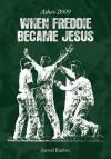 When Freddie Became Jesus - Jarrod Kimber