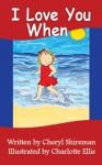 I Love You When: For Girls - Cheryl Shireman, Charlotte Ellis