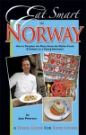 Eat Smart in Norway: How to Decipher the Menu, Know the Market Foods & Embark on a Tasting Adventure - Joan Peterson