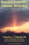 Bucks County Ghost Stories - Charles J. Adams III
