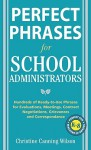 Perfect Phrases for School Administrators: Hundreds of Ready-to-Use Phrases for Evaluations, Meetings, Contract Negotiations, Grievances and Co - Christine Canning Wilson