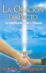 La Oracion de Pacto: Su Significado, Poder y Eficacia - Francis Frangipane
