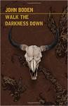 Walk the Darkness Down - John Boden